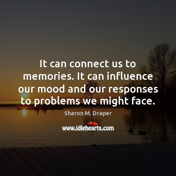 It can connect us to memories. It can influence our mood and Image