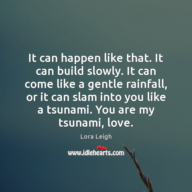 It can happen like that. It can build slowly. It can come Image