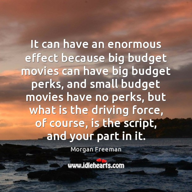 It can have an enormous effect because big budget movies can have Image