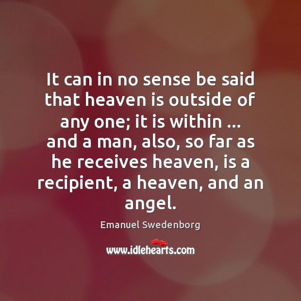 It can in no sense be said that heaven is outside of Emanuel Swedenborg Picture Quote