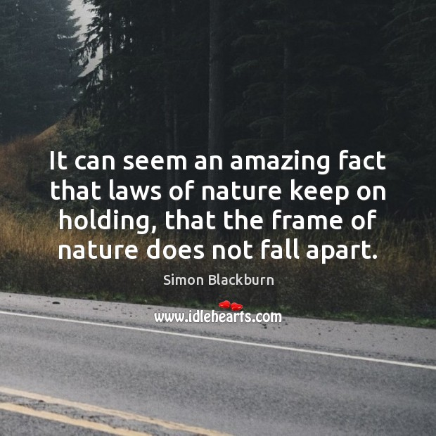 It can seem an amazing fact that laws of nature keep on Image