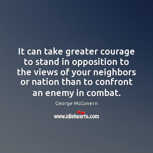 It can take greater courage to stand in opposition to the views Image