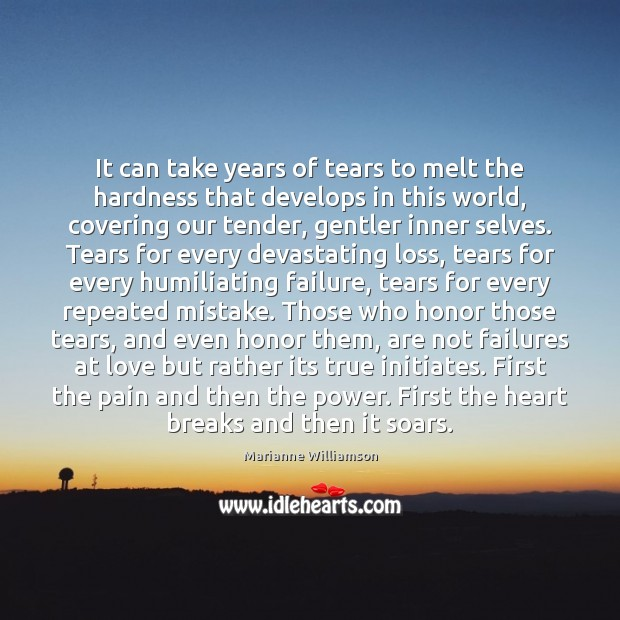 It can take years of tears to melt the hardness that develops Image