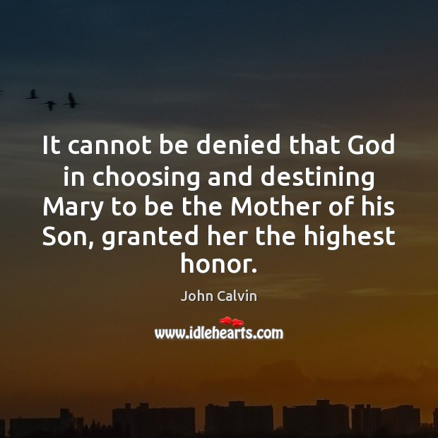 It cannot be denied that God in choosing and destining Mary to Image