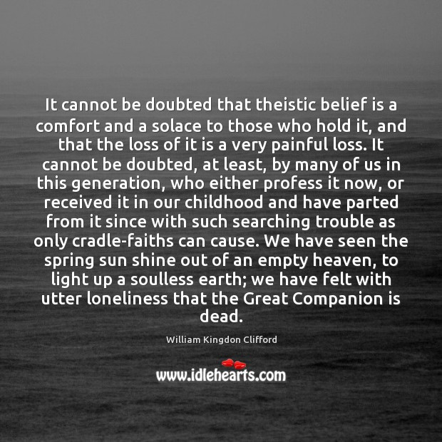 It cannot be doubted that theistic belief is a comfort and a Image