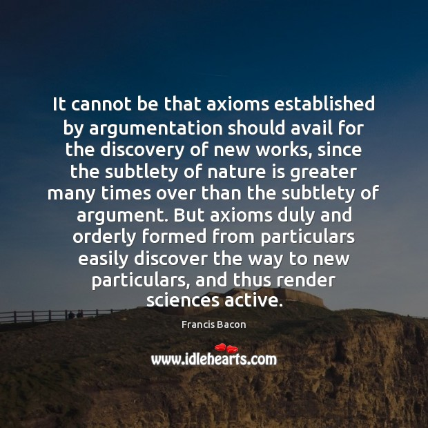 It cannot be that axioms established by argumentation should avail for the Image