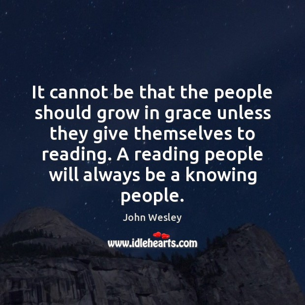 It cannot be that the people should grow in grace unless they John Wesley Picture Quote