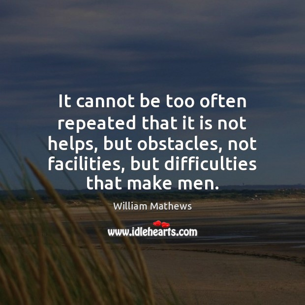 It cannot be too often repeated that it is not helps, but Image