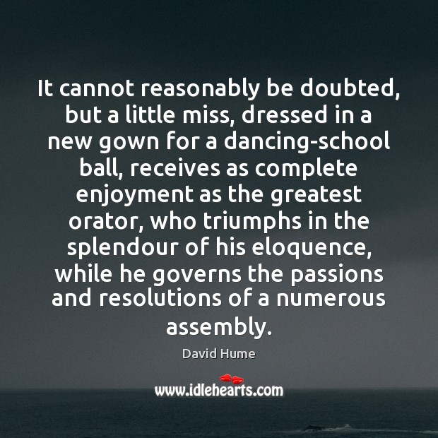 It cannot reasonably be doubted, but a little miss, dressed in a David Hume Picture Quote