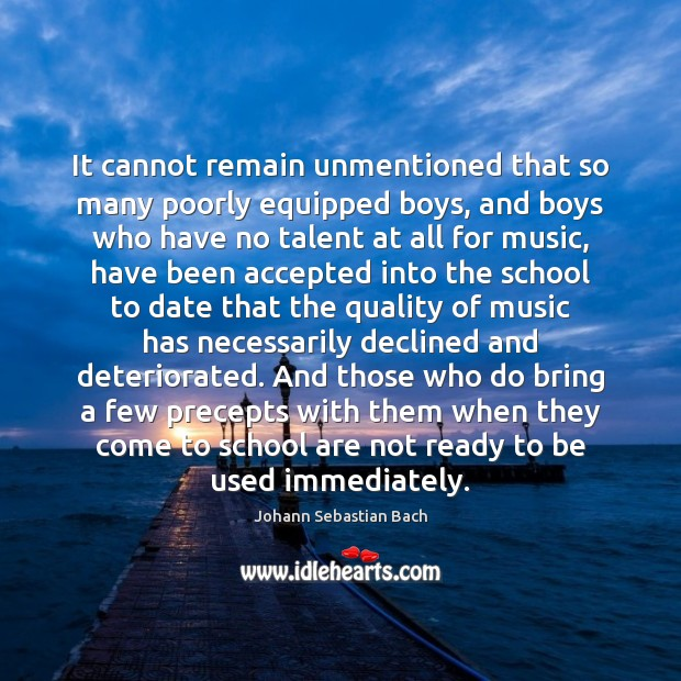 It cannot remain unmentioned that so many poorly equipped boys, and boys Johann Sebastian Bach Picture Quote
