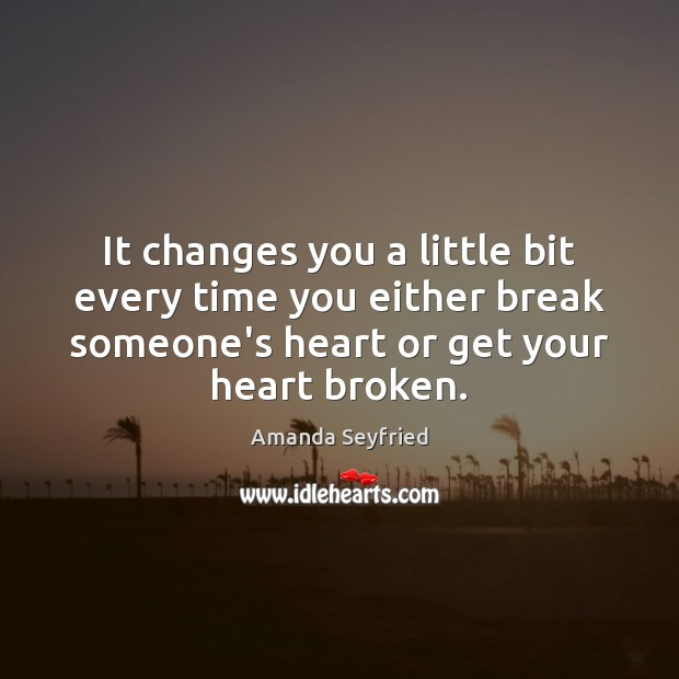 Image, It changes you a little bit every time you either break someone's