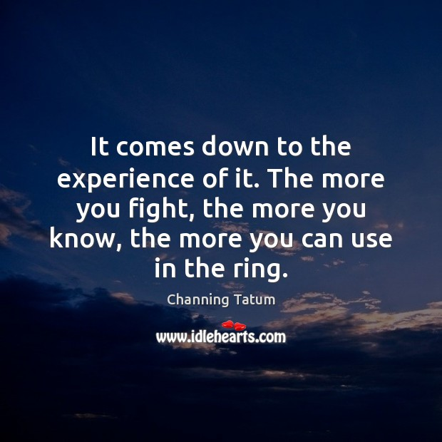 Image, It comes down to the experience of it. The more you fight,