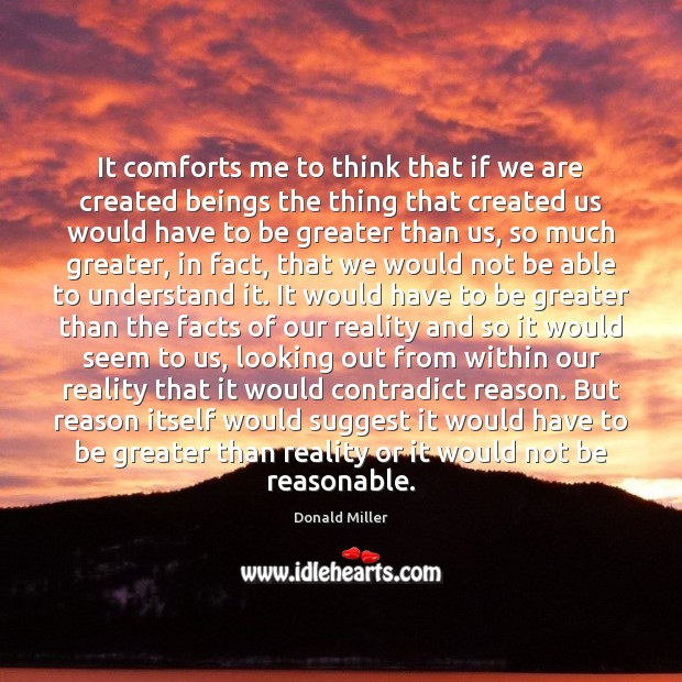 It comforts me to think that if we are created beings the Donald Miller Picture Quote