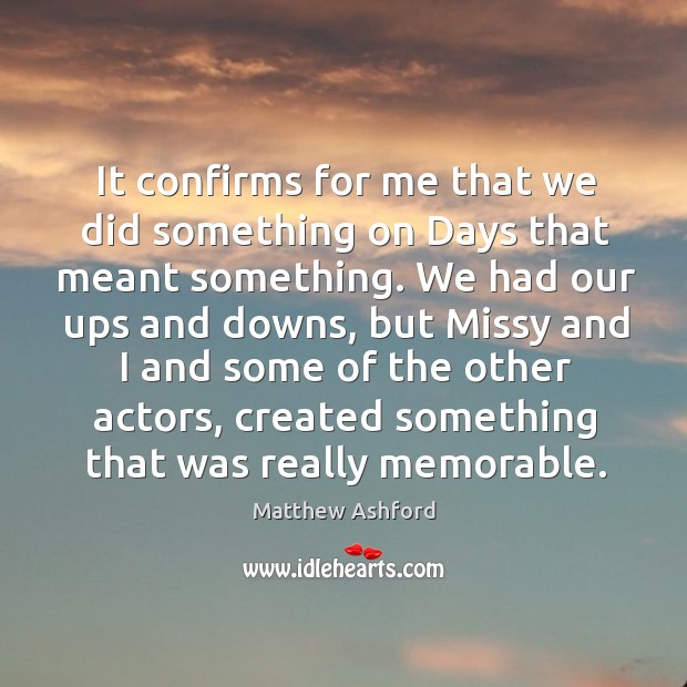 It confirms for me that we did something on days that meant something. Image