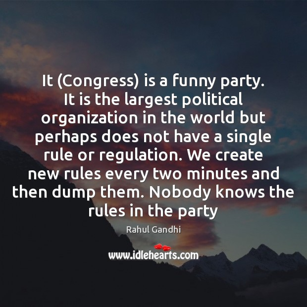 Image, It (Congress) is a funny party. It is the largest political organization