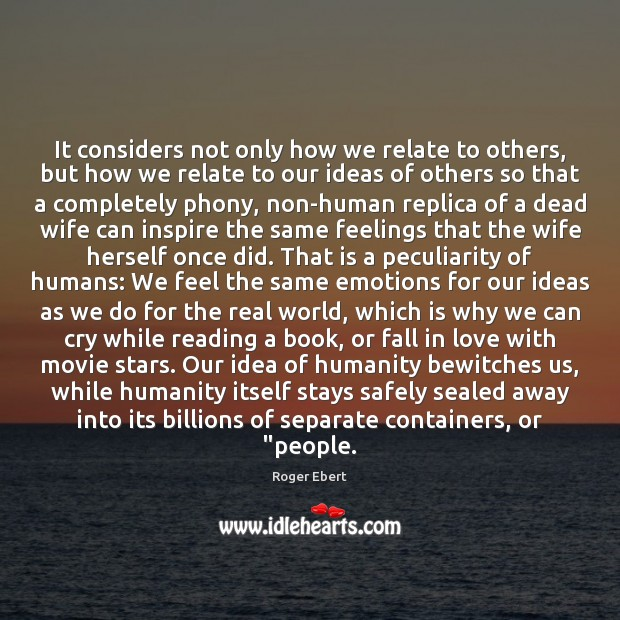 It considers not only how we relate to others, but how we Roger Ebert Picture Quote