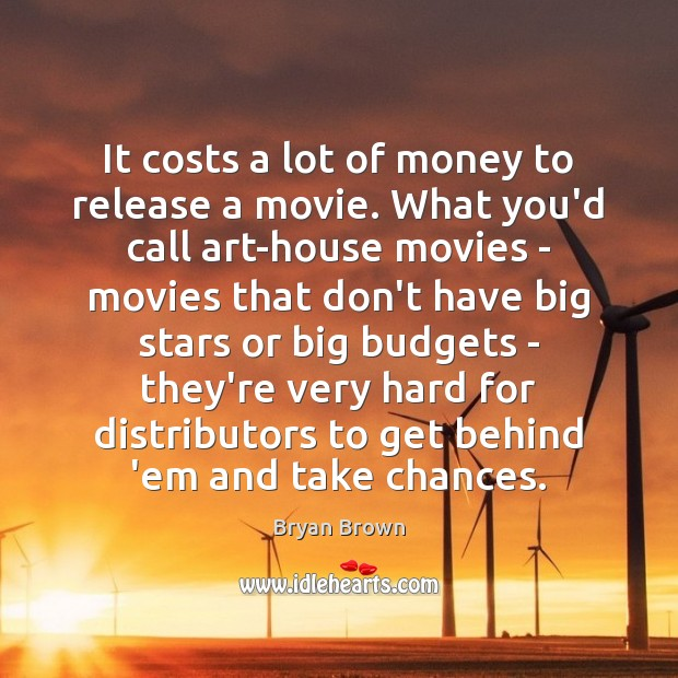 Image, It costs a lot of money to release a movie. What you'd