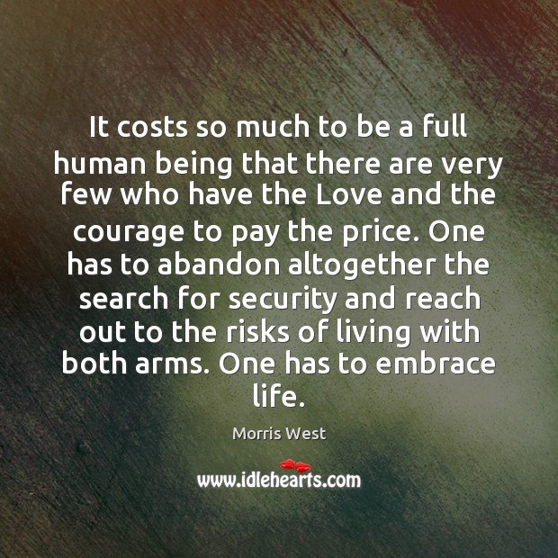 It costs so much to be a full human being that there Morris West Picture Quote