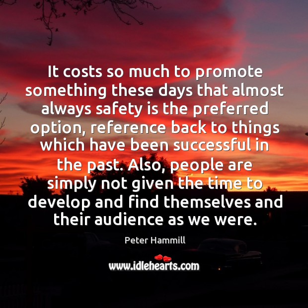 It costs so much to promote something these days that almost always safety is the Safety Quotes Image