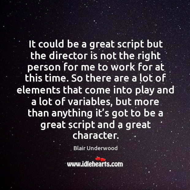 It could be a great script but the director is not the right person for me to work for at this time. Image