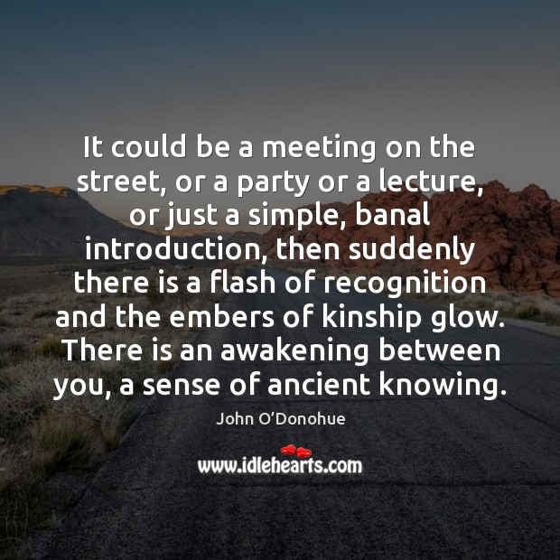 It could be a meeting on the street, or a party or Awakening Quotes Image