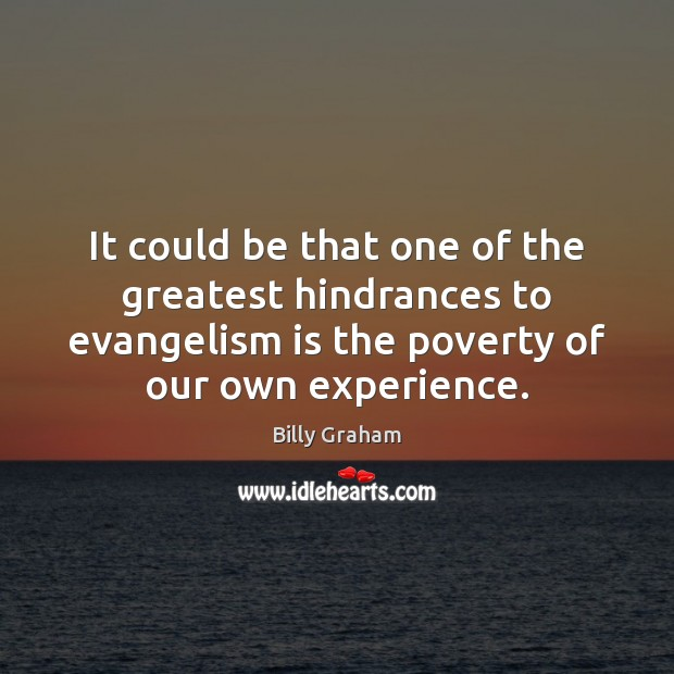 It could be that one of the greatest hindrances to evangelism is Billy Graham Picture Quote