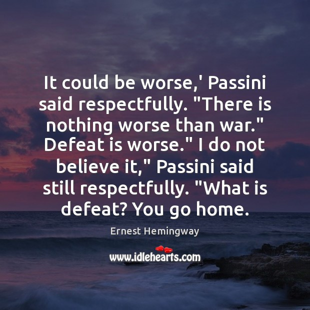 """It could be worse,' Passini said respectfully. """"There is nothing worse Ernest Hemingway Picture Quote"""