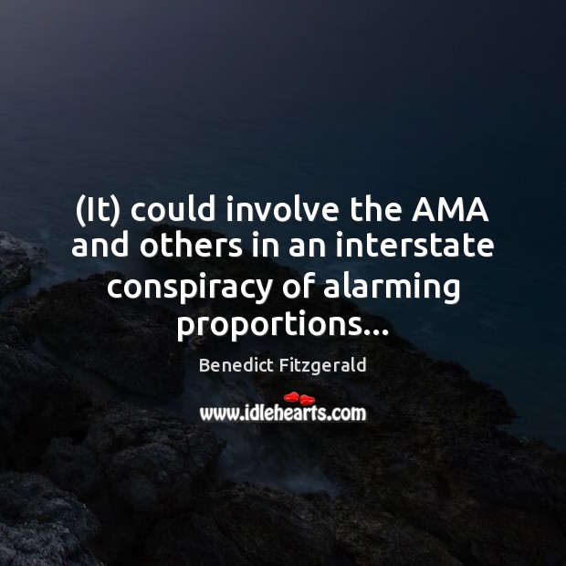 Image, (It) could involve the AMA and others in an interstate conspiracy of