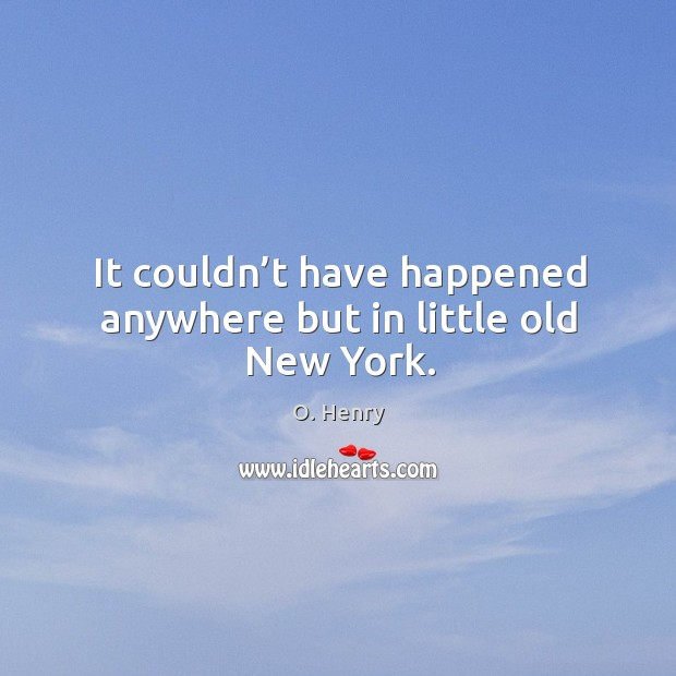It couldn't have happened anywhere but in little old new york. Image