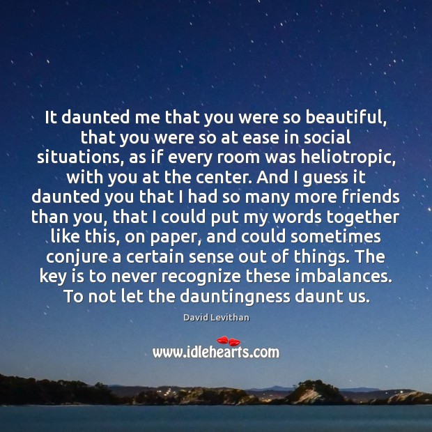 Image, It daunted me that you were so beautiful, that you were so