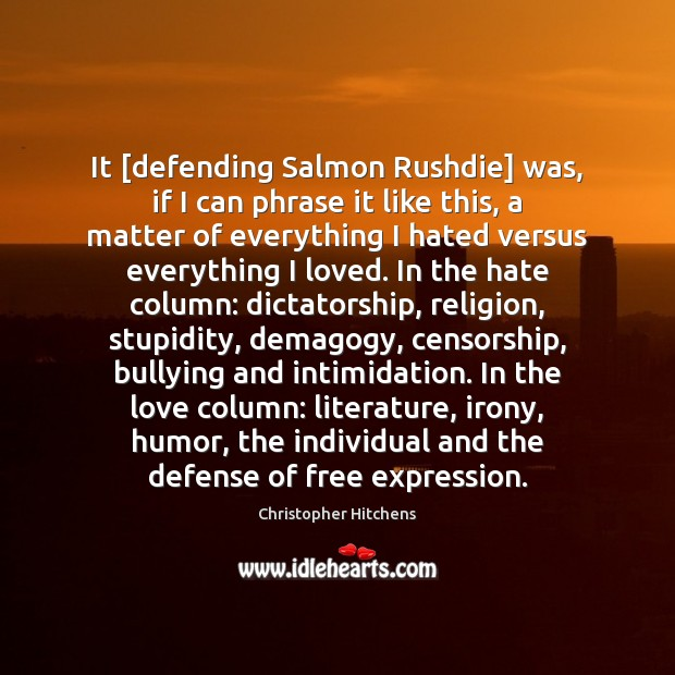 Image, It [defending Salmon Rushdie] was, if I can phrase it like this,