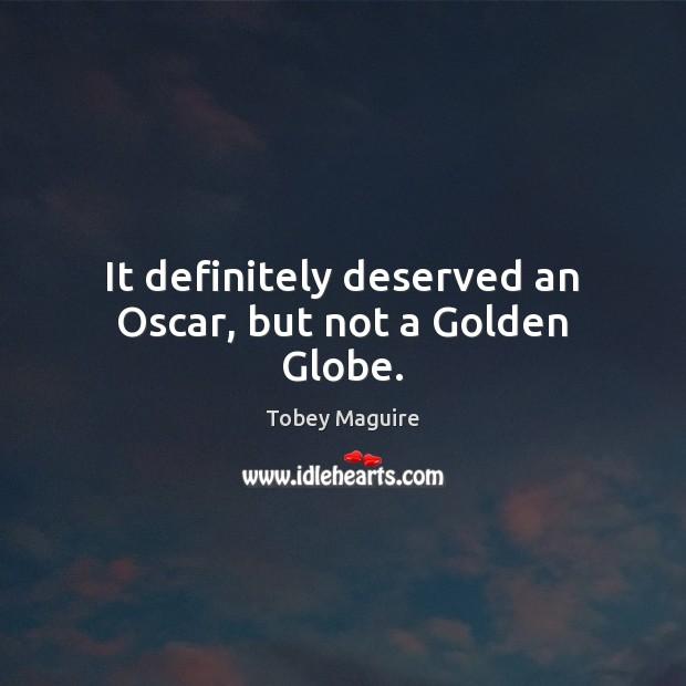 It definitely deserved an Oscar, but not a Golden Globe. Image