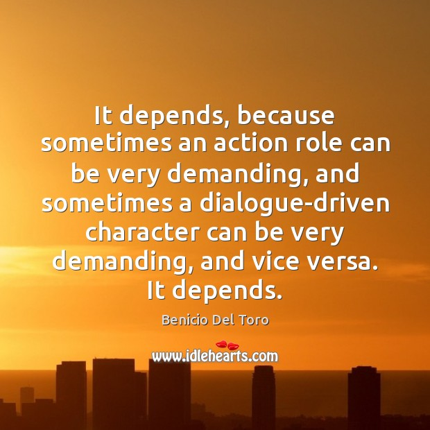 It depends, because sometimes an action role can be very demanding, and Benicio Del Toro Picture Quote