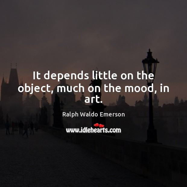Image, It depends little on the object, much on the mood, in art.