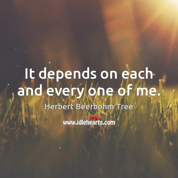 It depends on each and every one of me. Image