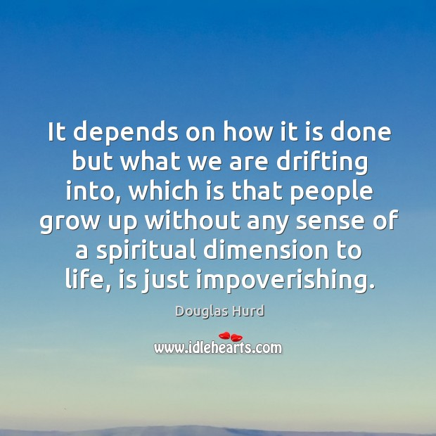 It depends on how it is done but what we are drifting into, which is that people grow up without Image