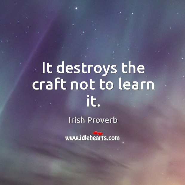 Image, It destroys the craft not to learn it.