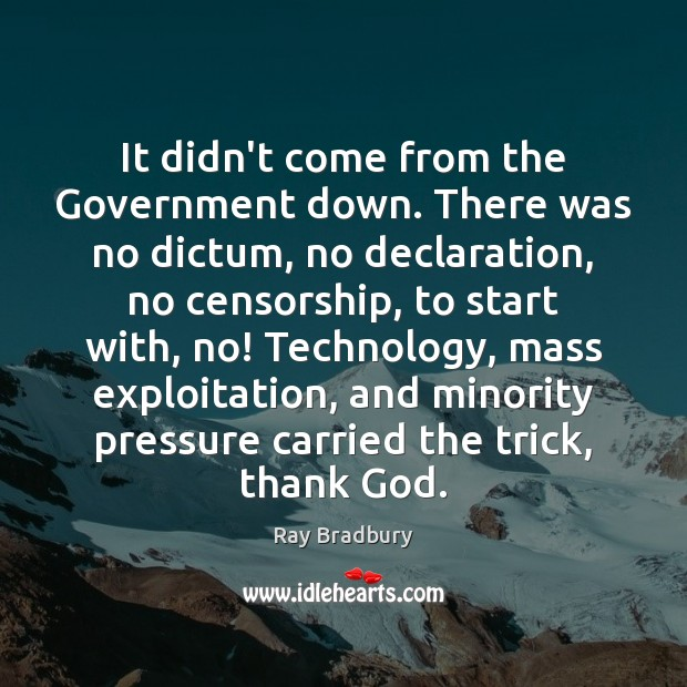 It didn't come from the Government down. There was no dictum, no Government Quotes Image