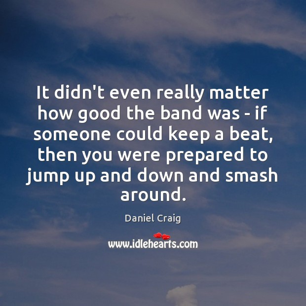It didn't even really matter how good the band was – if Image