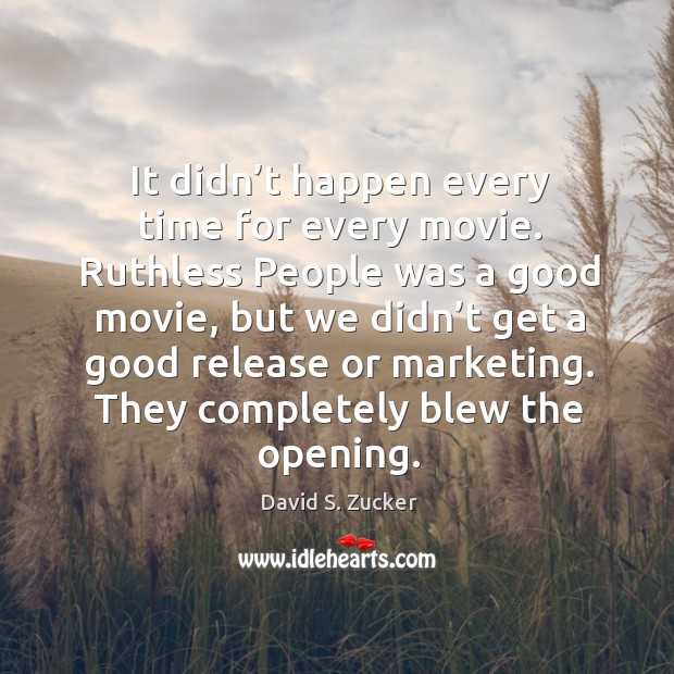 It didn't happen every time for every movie. Image