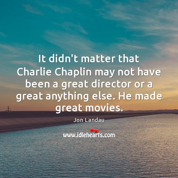 It didn't matter that Charlie Chaplin may not have been a great Image