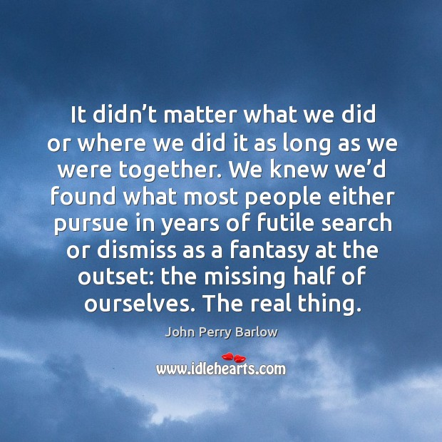 It didn't matter what we did or where we did it as long as we were together. Image