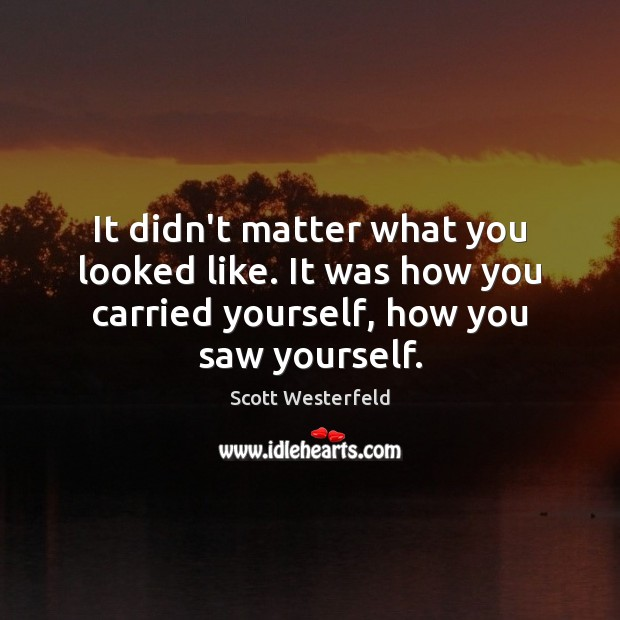 It didn't matter what you looked like. It was how you carried Image