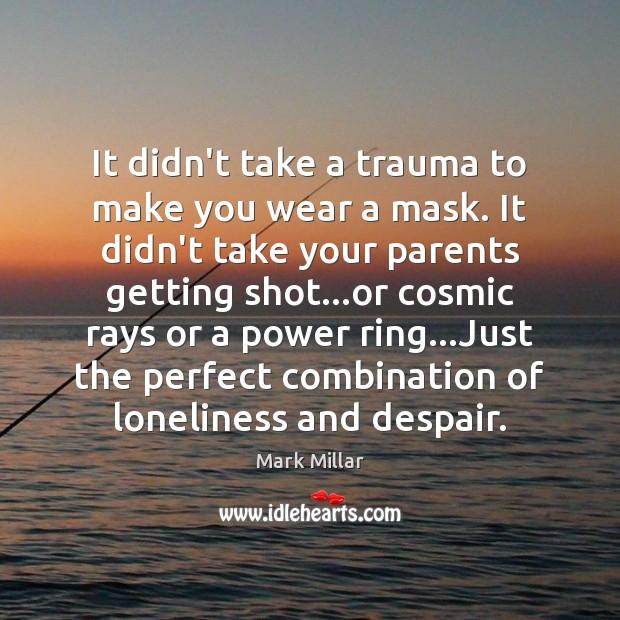 It didn't take a trauma to make you wear a mask. It Image