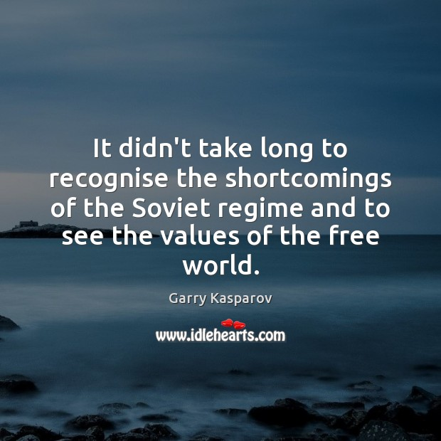 Garry Kasparov Picture Quote image saying: It didn't take long to recognise the shortcomings of the Soviet regime