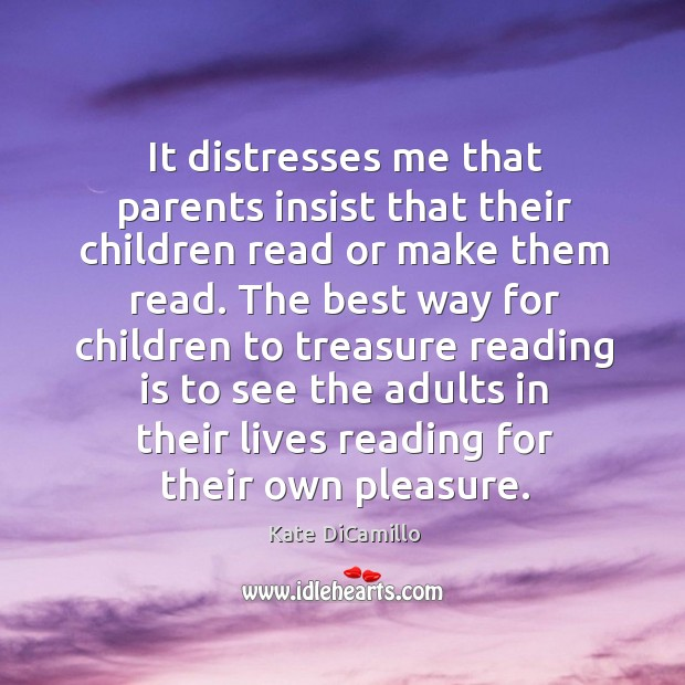 It distresses me that parents insist that their children read or make them read. Image