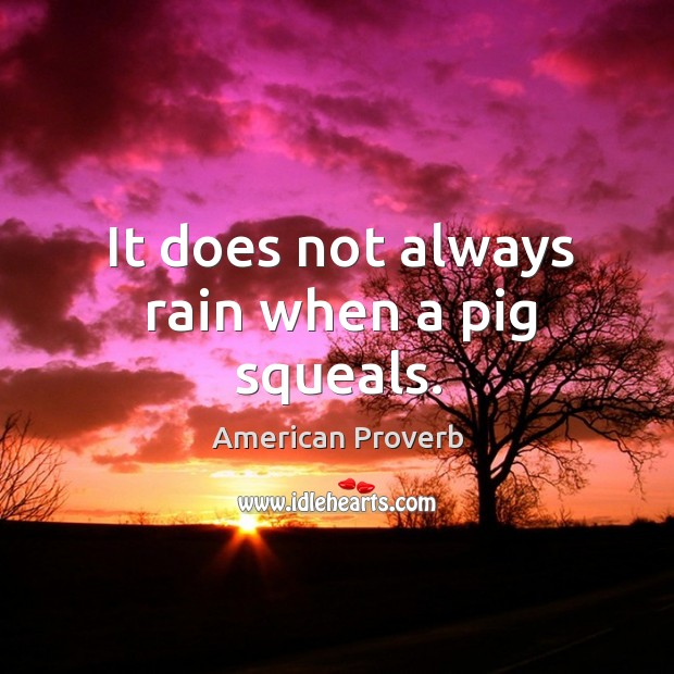 Image, It does not always rain when a pig squeals.