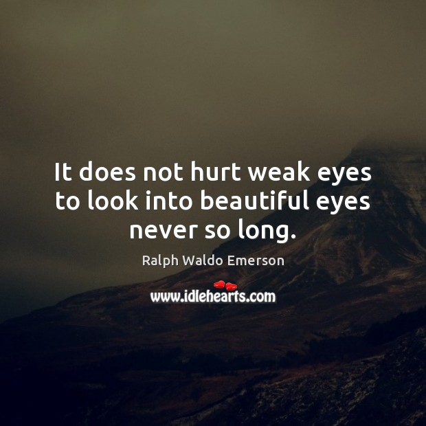 Image, It does not hurt weak eyes to look into beautiful eyes never so long.