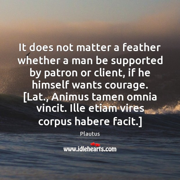 It does not matter a feather whether a man be supported by Image