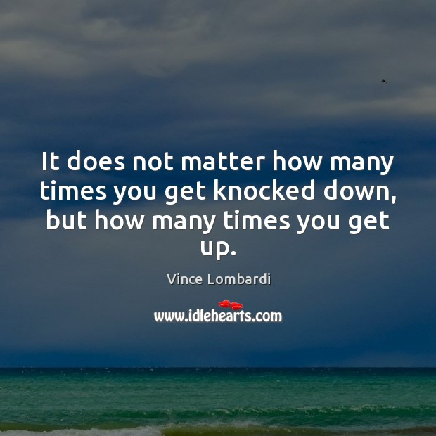 Image, It does not matter how many times you get knocked down, but how many times you get up.